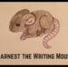 The Untold Story of Earnest the Writing Mouse